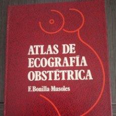 Livres d'occasion: ATLAS DE ECOGRAFIA OBSTETRICA - 1ª EDICIÓN 1982 - FERNANDO MARÍA BONILLA MUSOLES. Lote 162397158