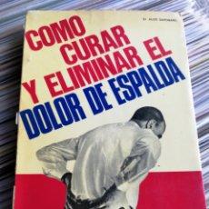 Libros de segunda mano: COMO CURAR Y ELIMINAR EL DOLOR DE ESPALDA- DR.SAPONARO, EDITORIAL DE VECCHI, 1971.. Lote 162566913