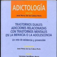 Libros de segunda mano: TRASTORNOS DUALES ADICCIONES RELACIONADAS CON TRASTORNOS MENTALES EN LA INFANCIA O LA ADOLESCENCIA. Lote 162742786