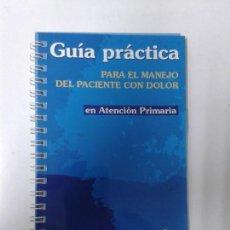 Libros de segunda mano: GUIA PRACTICA PARA EL MANEJO DEL PACIENTE CON DOLOR EN ATENCION PRIMARIA. Lote 162779570