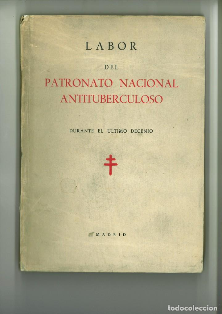 LABOR DEL PATRONATO NACIONAL ANTITUBERCULOSO DURANTE EL ÚLTIMO DECENIO. (Libros de Segunda Mano - Ciencias, Manuales y Oficios - Medicina, Farmacia y Salud)