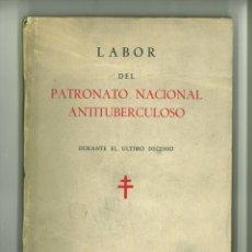 Libros de segunda mano: LABOR DEL PATRONATO NACIONAL ANTITUBERCULOSO DURANTE EL ÚLTIMO DECENIO.. Lote 163397958