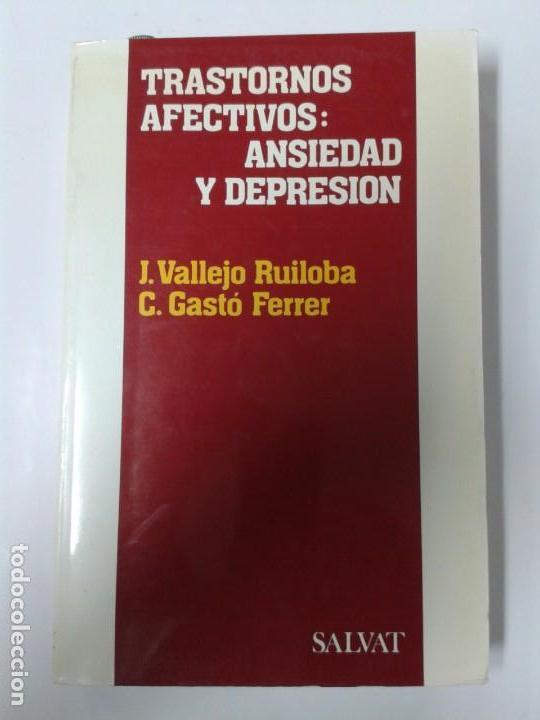 TRASTORNOS AFECTIVOS: ANSIEDAD Y DEPRESION - J. VALLEJO RUILOBA-C. GASTÓ FERRER (Libros de Segunda Mano - Ciencias, Manuales y Oficios - Medicina, Farmacia y Salud)