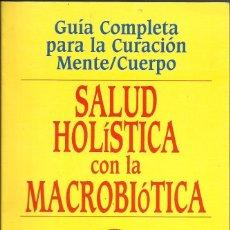 Libros de segunda mano: SALUD HOLÍSTICA CON LA MACROBIÓTICA ---- MICHIO KUSHI - EDWARD ESKO. Lote 163943234
