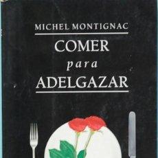 Libros de segunda mano: LMV - COMER PARA ADELGAZAR. MICHEL MONTIGNAC. MUCHNIK EDITORES. 1996. Lote 164962362