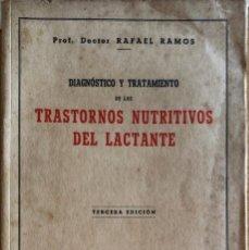 Libros de segunda mano: TRASTORNOS NUTRITIVOS DEL LACTANTE. DR. RAFAEL RAMOS. 3ª EDICION. MADRID, 1942.. Lote 166294750
