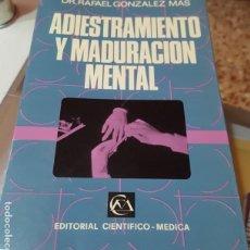 Libros de segunda mano: ADIESTRAMIENTO Y MADURACIÓN MENTAL - DR. RAFAEL GONZÁLEZ MÁS - EDITORIAL CIENTÍFICO-MÉDICA - 1978. Lote 166312142