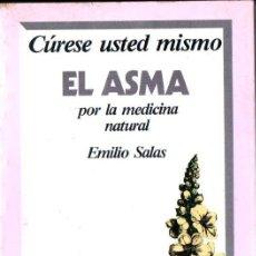 Libros de segunda mano: EMILIO SALAS : CÚRESE USTED MISMO EL ASMA POR LA MEDICINA NATURAL (MARTÍNEZ ROCA, 1989). Lote 166712254