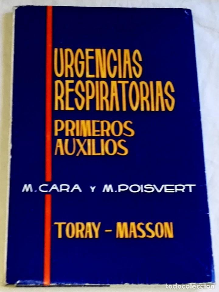 URGENCIAS RESPIRATORIAS, PRIMEROS AUXILIOS; M. CARA Y M. POISVERT / TORAY-MASSON 1964 (Libros de Segunda Mano - Ciencias, Manuales y Oficios - Medicina, Farmacia y Salud)