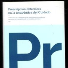 Libros de segunda mano: PRESCRIPCIÓN ENFERMERA EN LA TERAPÉUTICA DEL CUIDADO. Lote 167300862