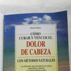 Libros de segunda mano: COMO CURAR Y VENCER EL DOLOR DE CABEZA. Lote 167759037