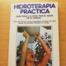 Libros de segunda mano: HIDROTERAPIA PRÁCTICA. GUÍA PARA LA CURA POR EL AGUA EN EL HOGAR (GERHARD LEIBOLD). Lote 167952528