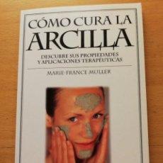 Libros de segunda mano: CÓMO CURA LA ARCILLA. DESCUBRE SUS PROPIEDADES Y APLICACIONES TERAPÉUTICAS (MARIE - FRANCE MULLER). Lote 167952672
