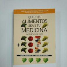 Libros de segunda mano: QUE TUS ALIMENTOS SEAN TU MEDICINA. - FELIPE HERNÁNDEZ RAMOS. TDK383. Lote 167997040