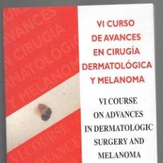 Libros de segunda mano: VI CURSO DE AVANCES EN CIRUGÍA DERMATOLÓGICA Y MELANOMA 2006 - VI COURSE ON ADVANCES IN DERMAT.... Lote 169094248