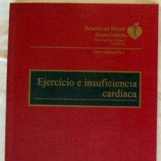 Libros de segunda mano: EJERCICIO E INSUFICIENCIA CARDIACA - AMERICAN HEART ASSOCIATION - VER INDICE. Lote 169282916