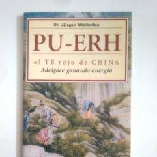 Libros de segunda mano: PU-ERH EL TE ROJO DE CHINA. ADELGACE GANANDO ENERGIA. JURGEN WEIHOFEN. TDK389. Lote 170207040