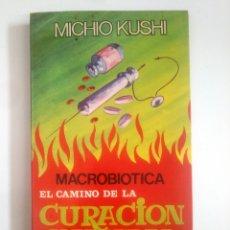 Libros de segunda mano: MACROBIOTICA EL CAMINO DE LA CURACION NATURAL. MICHIO KUSHI. TDK389. Lote 170207236