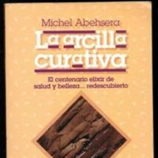 Libros de segunda mano: LA ARCILLA CURATIVA, MICHEL ABEHSERA. Lote 170472697
