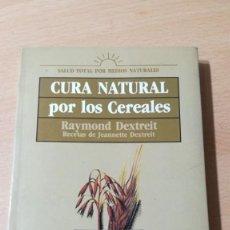 Libros de segunda mano: CURA NATURAL POR LOS CEREALES/ RAYMOND DEXTREIT/ HOMEOPEATICA NATURAL O ALTERNATIVAI-104. Lote 171455332