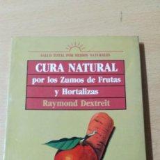 Libros de segunda mano: CURA NATURAL POR LOS ZUMOS DE FRUTAS Y HORTALIZAS/ RAYMOND DEXTREIT/ HOMEOPEATICA NATURAL O AL. Lote 171455430