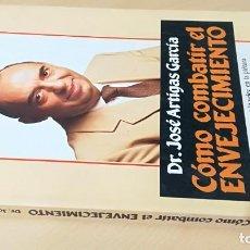 Libros de segunda mano: COMO COMBATIR EL ENVEJECIMIENTO/ JOSE ARTIGAS GARCIA/ HOMEOPEATICA NATURAL O ALTERNATIVAI-10. Lote 171455812