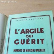Libros de segunda mano: L´ARGILE QUI GUERIT/ RAYMOND DEXTREIT -EN FRANCES/ HOMEOPEATICA NATURAL O ALTERNATIVAI-304. Lote 171456509