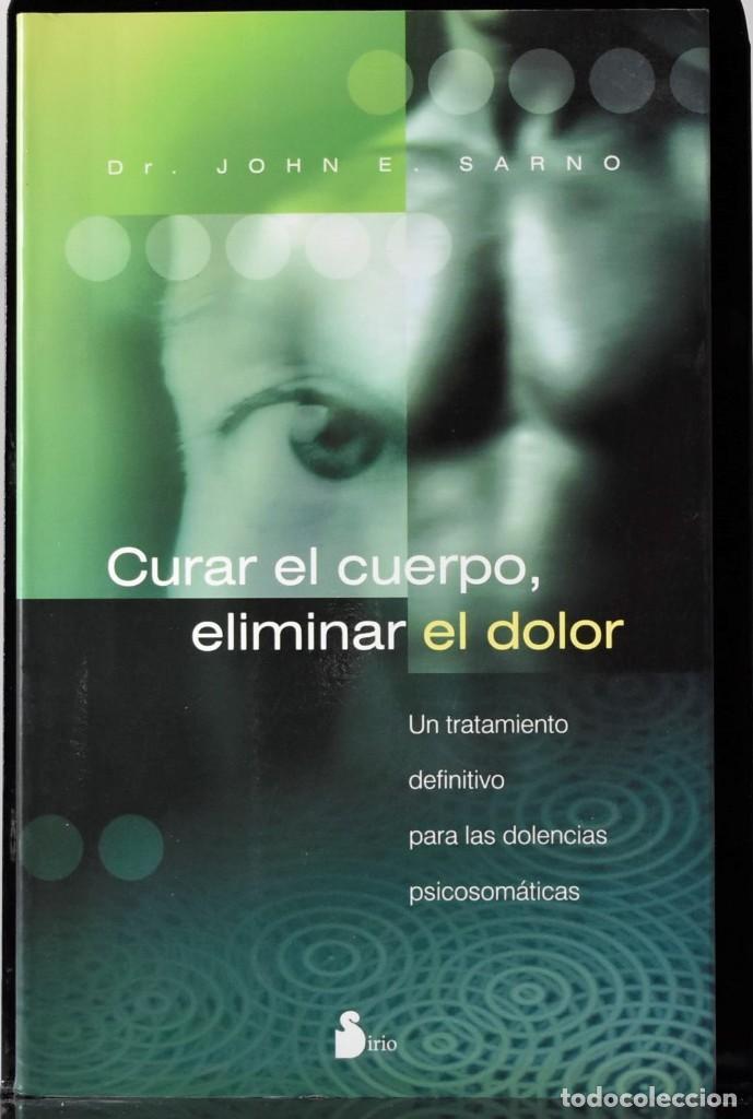 CURAR EL CUERPO, ELIMINAR EL DOLOR. DR. JOHN E. SARNO (Libros de Segunda Mano - Ciencias, Manuales y Oficios - Medicina, Farmacia y Salud)