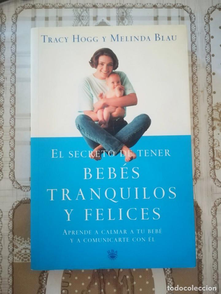 EL SECRETO DE TENER BEBÉS TRANQUILOS Y FELICES - TRACY HOGG Y MELINDA BLAU (Libros de Segunda Mano - Ciencias, Manuales y Oficios - Medicina, Farmacia y Salud)