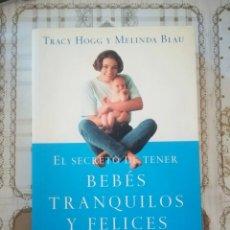 Libros de segunda mano: EL SECRETO DE TENER BEBÉS TRANQUILOS Y FELICES - TRACY HOGG Y MELINDA BLAU. Lote 171888610