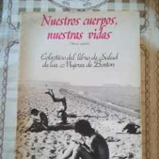 Libros de segunda mano: NUESTROS CUERPOS, NUESTRAS VIDAS - COLECTIVO DEL LIBRO DE SALUD DE LAS MUJERES DE BOSTON - 1982. Lote 172179134