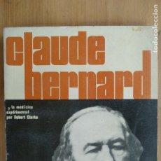 Libros de segunda mano: CLAUDE BERNARD Y LA MEDICINA EXPERIMENTAL POR ROBERT CLARKE. Lote 172456679