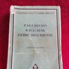 Libros de segunda mano: PALUDISMO KALA - AZAR. FIEBRE RECURRENTE. JORGE GUASCH. EDITORIAL MIGUEL SERVET. AÑO 1943.. Lote 172768037