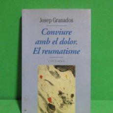 Libros de segunda mano: JOSEP GRANADOS - CONVIURE AMB EL DOLOR. EL REUMATISME EN CATAÀ EDIT. COLUMNA ANY 1995. Lote 173355188