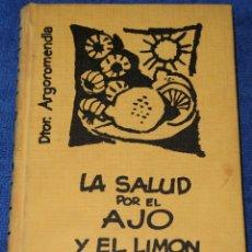 Libros de segunda mano: LA SALUD POR EL AJO Y EL LIMÓN - DR. ARGOROMENDÍA - EDICIONES RODEGAR (1963). Lote 173507324