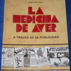 Libros de segunda mano: LA MEDICINA DE AYER A TRAVÉS DE LA PUBLICIDAD - MELQUIADES CABAL - EDICIONES JÚCAR (1989). Lote 173509352
