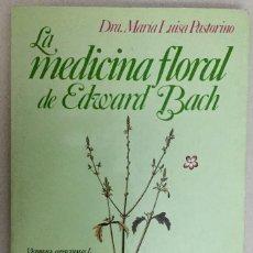 Libros de segunda mano: LA MEDICINA FLORAL DE EDWARD BACH. DRA. MARÍA LUISA PASTORINO.. Lote 174000414