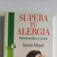 Libros de segunda mano: SUPERA TU ALERGIA PREVENCIÓN Y CURA. Lote 174089325