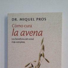 Libros de segunda mano: CÓMO CURA LA AVENA. - DR. MIQUEL PROS. TDK411. Lote 174542459