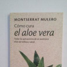 Libros de segunda mano: CÓMO CURA EL ALOE VERA-. - MONTSERRAT MULERO. TDK411. Lote 174542524