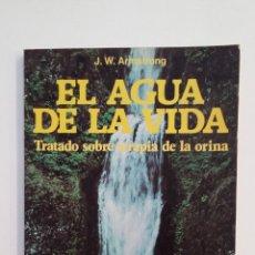 Libros de segunda mano: EL AGUA DE LA VIDA: TRATADO SOBRE TERAPIA DE LA ORINA. J. W. ARMSTRONG. TDK414. Lote 174933218