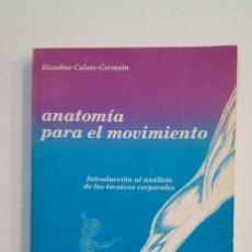 Libros de segunda mano: ANATOMÍA PARA EL MOVIMIENTO. BLANDINE CALAIS-GERMAIN. TDK415. Lote 175006413