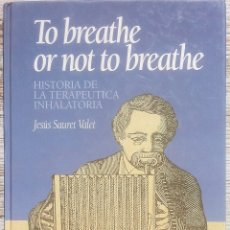 Libros de segunda mano: TO BREATHE OR NOT TO BREATHE. HISTORIA DE LA TERAPEUTICA INHALATORIA. J. SAURET VALET - ANCORA 1995. Lote 175024138