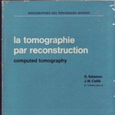Libros de segunda mano: LA TOMOGRAPHIE PAR RECONSTRUCTION. COMPUTED TOMOGRAPHY. SALAMON, G. CAILLE, J.M. ED. MASSON, 1976.. Lote 175041064