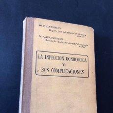 Libros de segunda mano: LA INFECCION GONOCOCICA Y SUS COMPLICACIONES / F. CATHELIN - A. GRANDJEAN / AÑO 1927. Lote 175047573