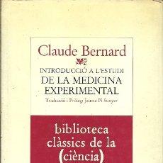 Libros de segunda mano: INTRODUCCIO A L'ESTUDI DE LA MEDICINA EXPERIMENTAL CLAUDE BERNARD EDICIONS CIENTIFIQUES CATALANES 60. Lote 175461604