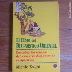 Libros de segunda mano: EL LIBRO DEL DIAGNÓSTICO ORIENTAL MICHIO KUSHI PUBLICADO POR EDITORIAL EDAF (1997) 190PP. Lote 175486984