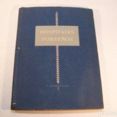 Libros de segunda mano: HOSPITALES PORTEÑOS. EDITADO POR LABORATORIOS C. DUPONT & CIA. BUENOS AIRES. 1949.. Lote 175744649