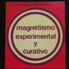 Libros de segunda mano: MAGNETISMO EXPERIMENTAL YCURATIVO. N. GOTTS Y M. WHALLEY. EDITORES MEXICANOS UNIDOS 1975.. Lote 175942718