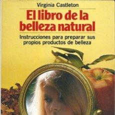 Libros de segunda mano: EL LIBRO DE LA BELLEZA NATURAL. VIRGINIA CASTLETON.. Lote 175989034